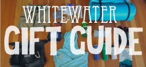 Whitewater Gift Guide